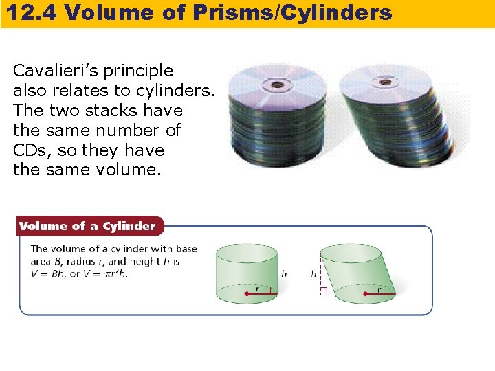 12. 4 Volume of Prisms/Cylinders Cavalieri's principle also relates to cylinders. The two stacks