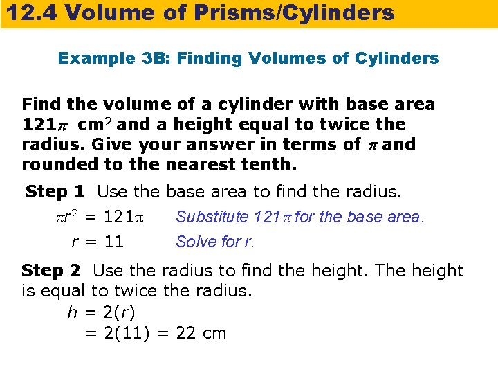 12. 4 Volume of Prisms/Cylinders Example 3 B: Finding Volumes of Cylinders Find the