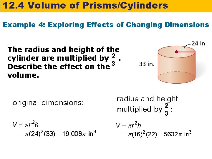 12. 4 Volume of Prisms/Cylinders Example 4: Exploring Effects of Changing Dimensions The radius