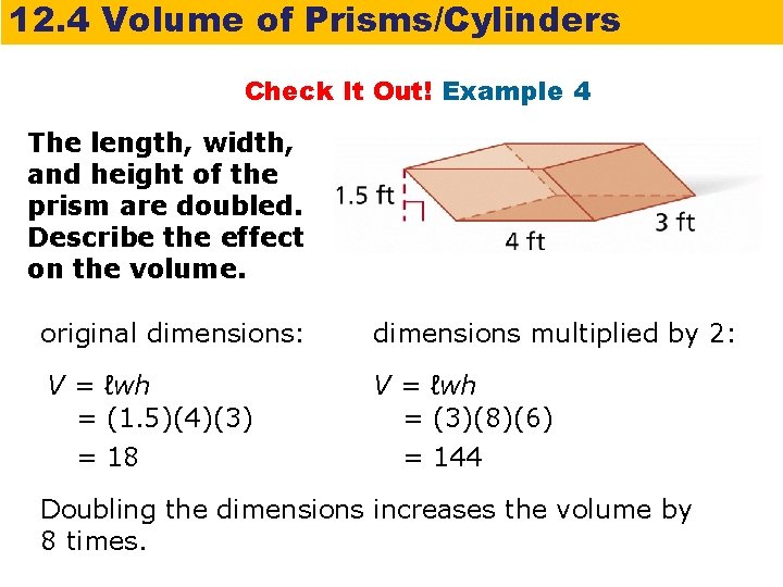 12. 4 Volume of Prisms/Cylinders Check It Out! Example 4 The length, width, and