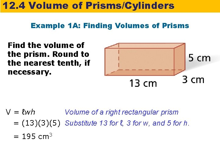 12. 4 Volume of Prisms/Cylinders Example 1 A: Finding Volumes of Prisms Find the