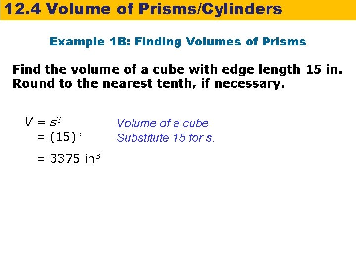 12. 4 Volume of Prisms/Cylinders Example 1 B: Finding Volumes of Prisms Find the
