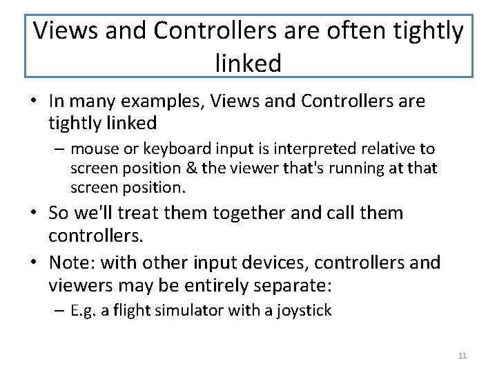Views and Controllers are often tightly linked • In many examples, Views and Controllers