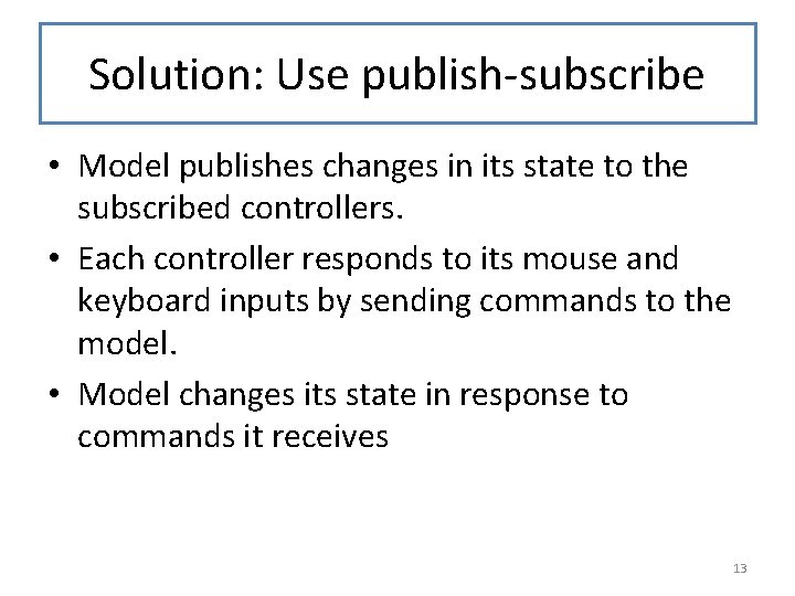 Solution: Use publish-subscribe • Model publishes changes in its state to the subscribed controllers.