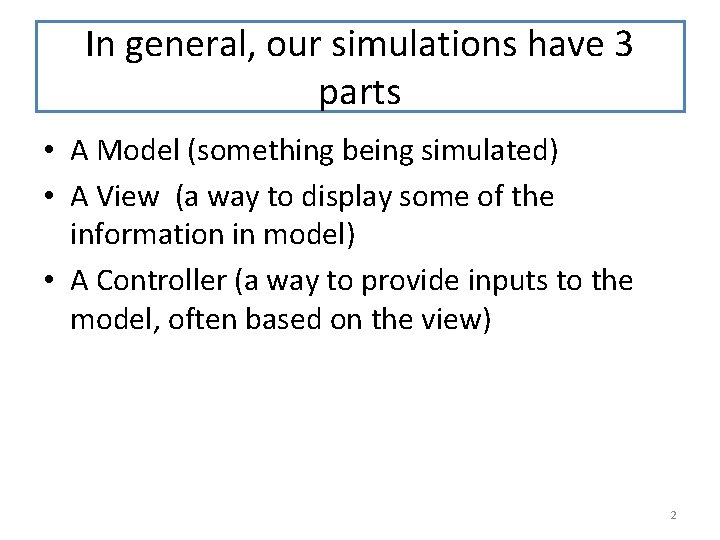 In general, our simulations have 3 parts • A Model (something being simulated) •