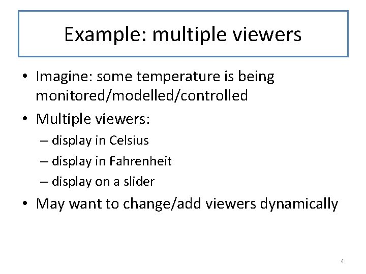 Example: multiple viewers • Imagine: some temperature is being monitored/modelled/controlled • Multiple viewers: –