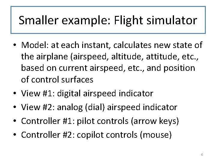 Smaller example: Flight simulator • Model: at each instant, calculates new state of the