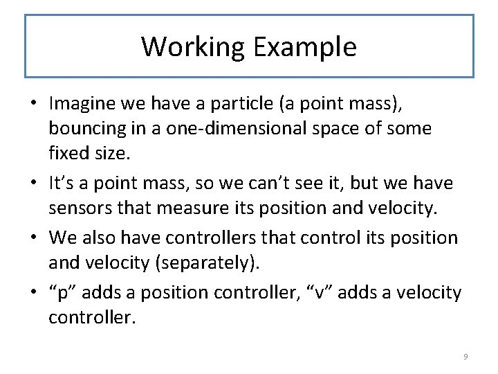 Working Example • Imagine we have a particle (a point mass), bouncing in a
