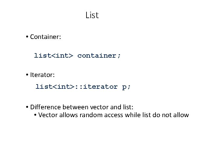 List • Container: list<int> container; • Iterator: list<int>: : iterator p; • Difference between