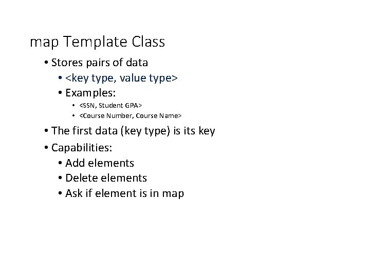 map Template Class • Stores pairs of data • <key type, value type> •