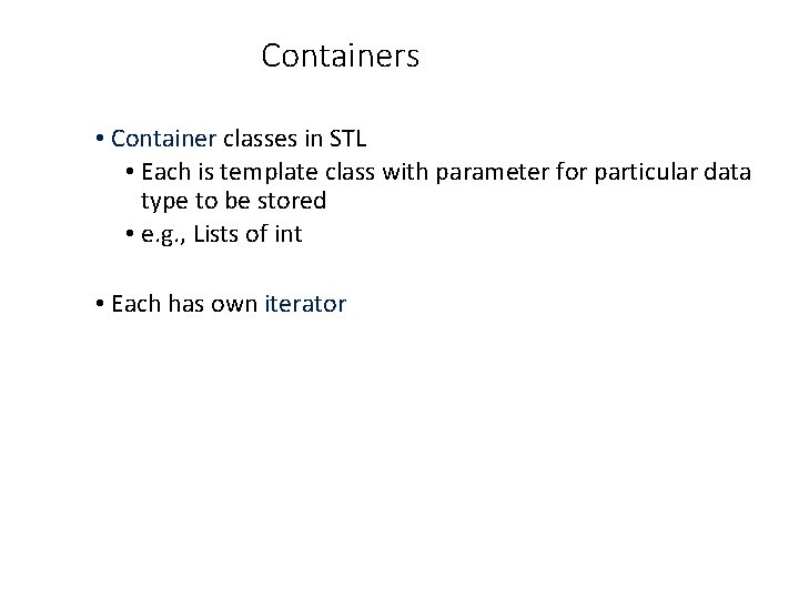 Containers • Container classes in STL • Each is template class with parameter for