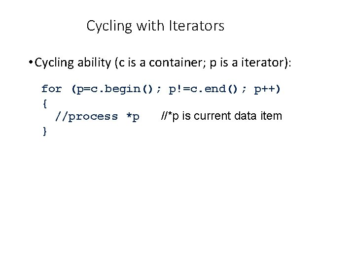 Cycling with Iterators • Cycling ability (c is a container; p is a iterator):