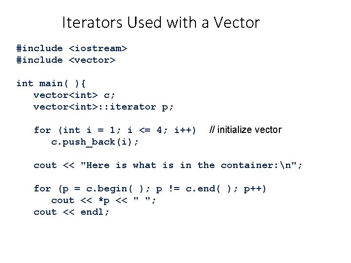 Iterators Used with a Vector #include <iostream> #include <vector> int main( ){ vector<int> c;
