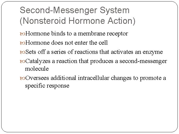 Second-Messenger System (Nonsteroid Hormone Action) Hormone binds to a membrane receptor Hormone does not