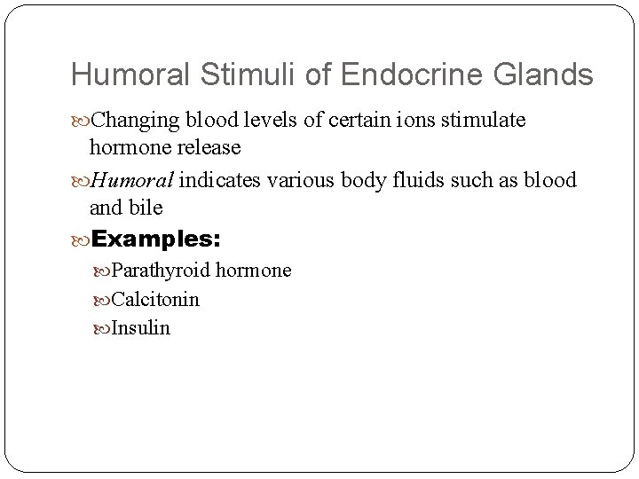 Humoral Stimuli of Endocrine Glands Changing blood levels of certain ions stimulate hormone release