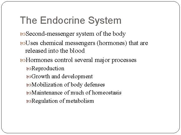 The Endocrine System Second-messenger system of the body Uses chemical messengers (hormones) that are