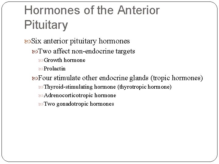 Hormones of the Anterior Pituitary Six anterior pituitary hormones Two affect non-endocrine targets Growth