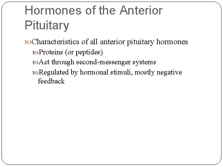 Hormones of the Anterior Pituitary Characteristics of all anterior pituitary hormones Proteins (or peptides)
