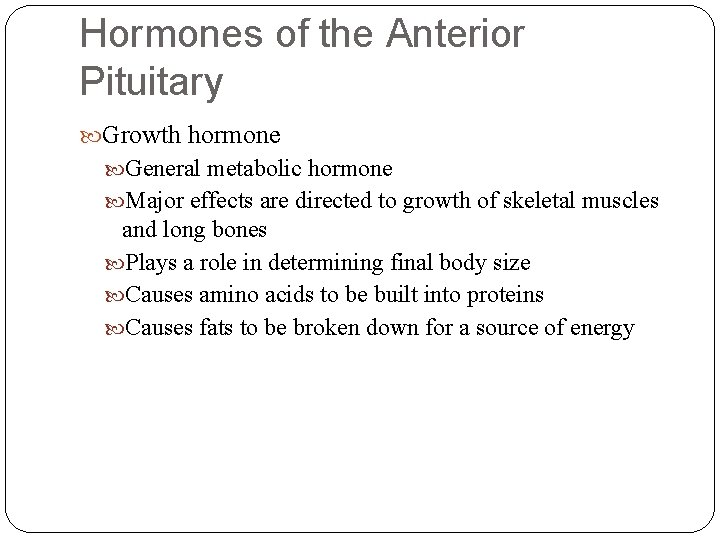 Hormones of the Anterior Pituitary Growth hormone General metabolic hormone Major effects are directed