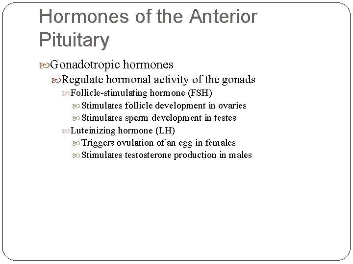 Hormones of the Anterior Pituitary Gonadotropic hormones Regulate hormonal activity of the gonads Follicle-stimulating