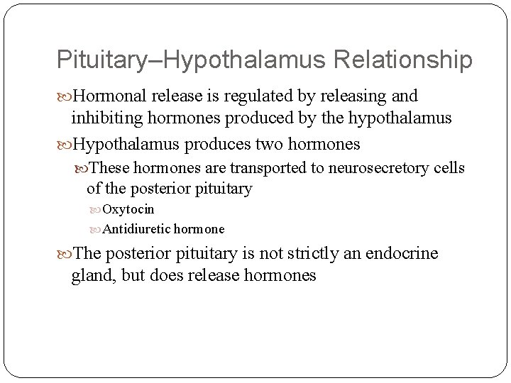 Pituitary–Hypothalamus Relationship Hormonal release is regulated by releasing and inhibiting hormones produced by the