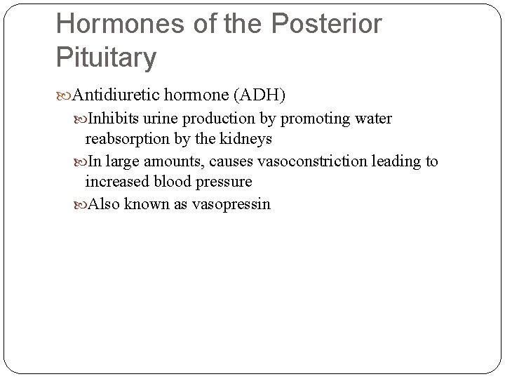 Hormones of the Posterior Pituitary Antidiuretic hormone (ADH) Inhibits urine production by promoting water