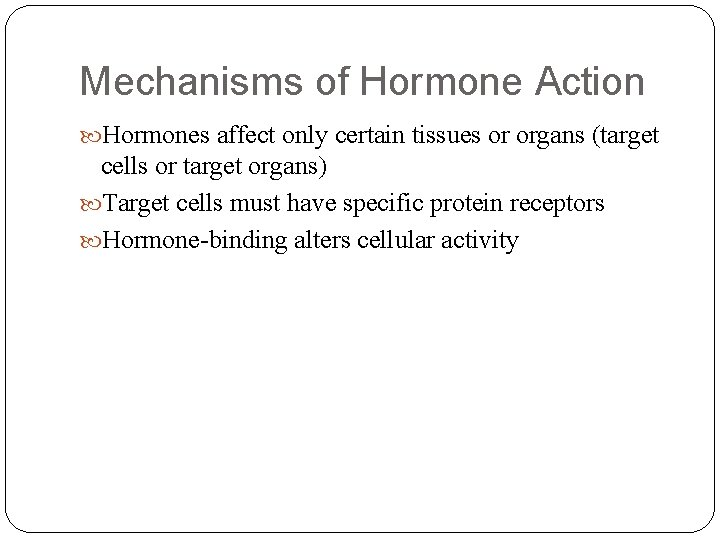 Mechanisms of Hormone Action Hormones affect only certain tissues or organs (target cells or