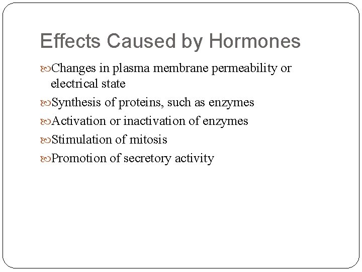 Effects Caused by Hormones Changes in plasma membrane permeability or electrical state Synthesis of