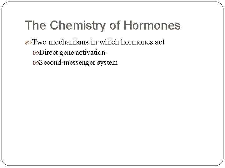 The Chemistry of Hormones Two mechanisms in which hormones act Direct gene activation Second-messenger