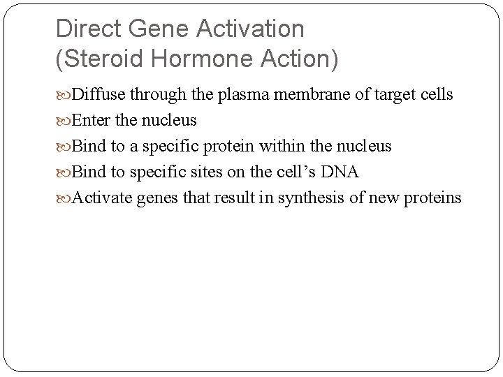 Direct Gene Activation (Steroid Hormone Action) Diffuse through the plasma membrane of target cells