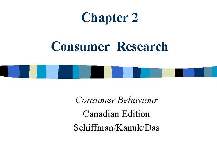 Chapter 2 Consumer Research Consumer Behaviour Canadian Edition Schiffman/Kanuk/Das
