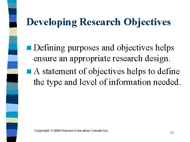 Developing Research Objectives n Defining purposes and objectives helps ensure an appropriate research design.
