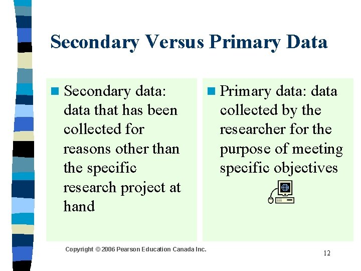 Secondary Versus Primary Data n Secondary data: data that has been collected for reasons