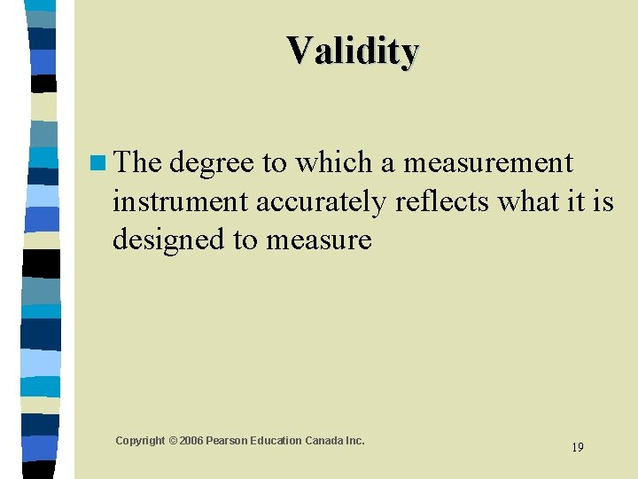 Validity n The degree to which a measurement instrument accurately reflects what it is