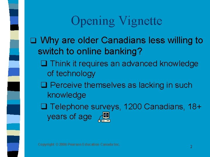 Opening Vignette q Why are older Canadians less willing to switch to online banking?
