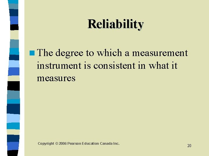 Reliability n The degree to which a measurement instrument is consistent in what it