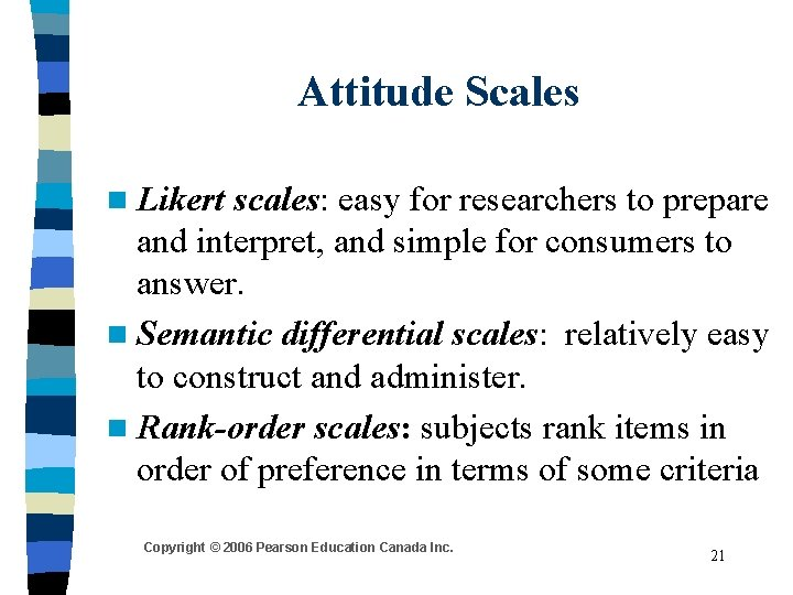 Attitude Scales n Likert scales: easy for researchers to prepare and interpret, and simple