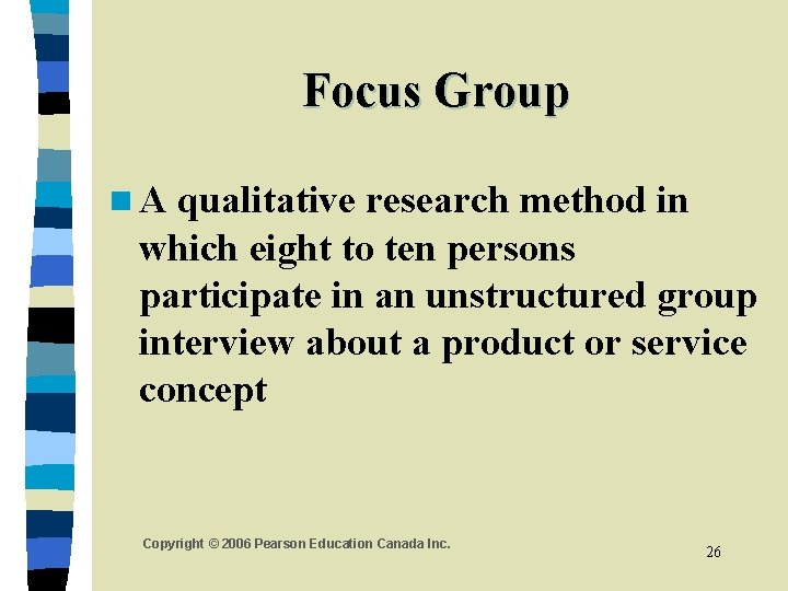 Focus Group n. A qualitative research method in which eight to ten persons participate