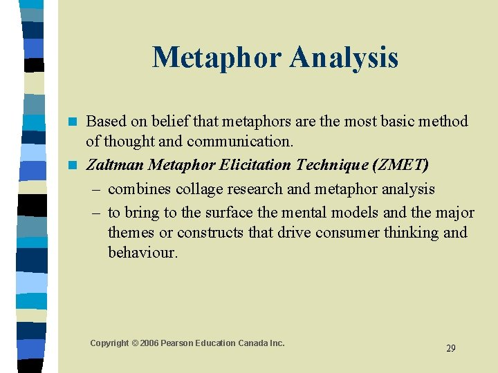 Metaphor Analysis Based on belief that metaphors are the most basic method of thought