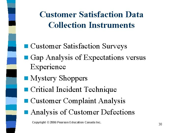 Customer Satisfaction Data Collection Instruments n Customer Satisfaction Surveys n Gap Analysis of Expectations