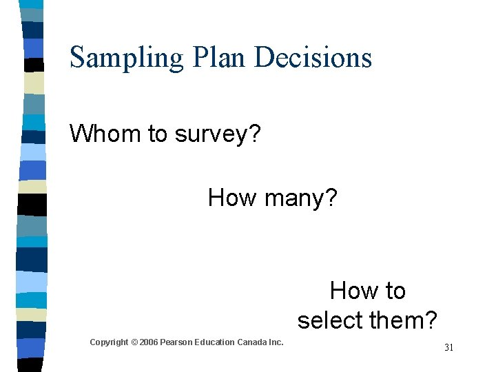 Sampling Plan Decisions Whom to survey? How many? How to select them? Copyright ©