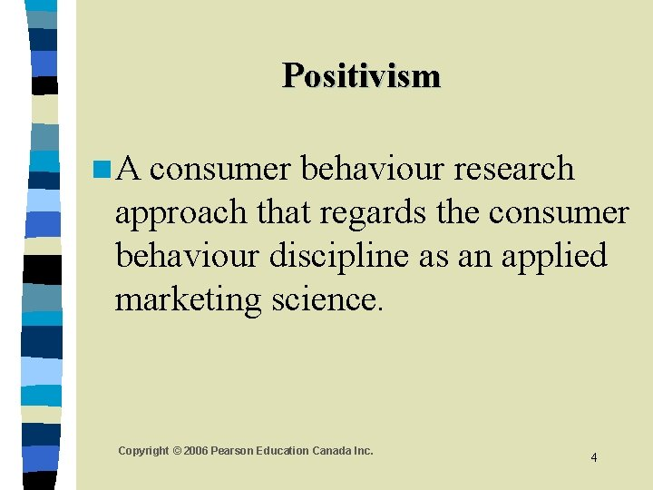 Positivism n. A consumer behaviour research approach that regards the consumer behaviour discipline as