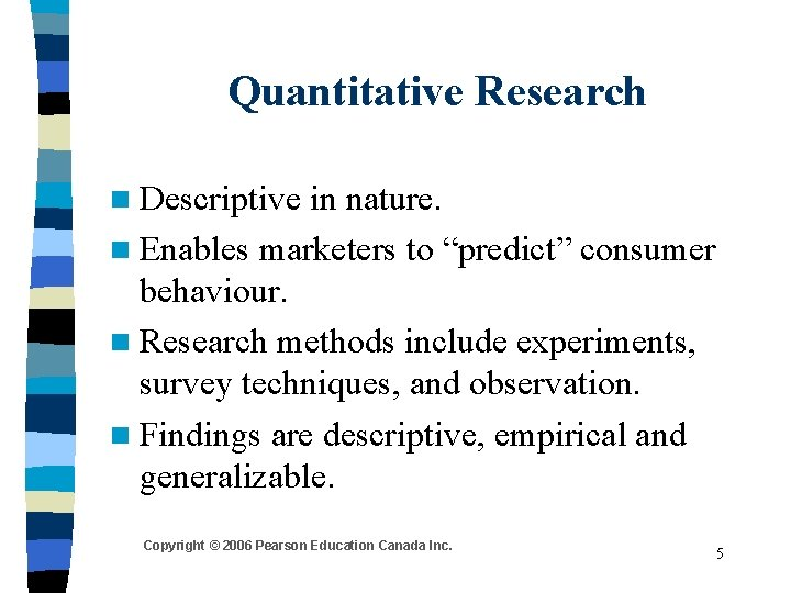"Quantitative Research n Descriptive in nature. n Enables marketers to ""predict"" consumer behaviour. n"
