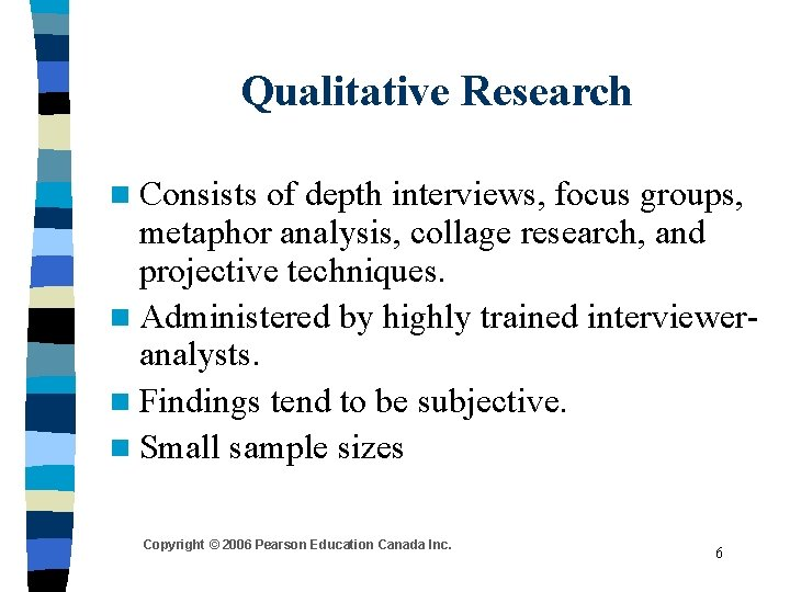 Qualitative Research n Consists of depth interviews, focus groups, metaphor analysis, collage research, and