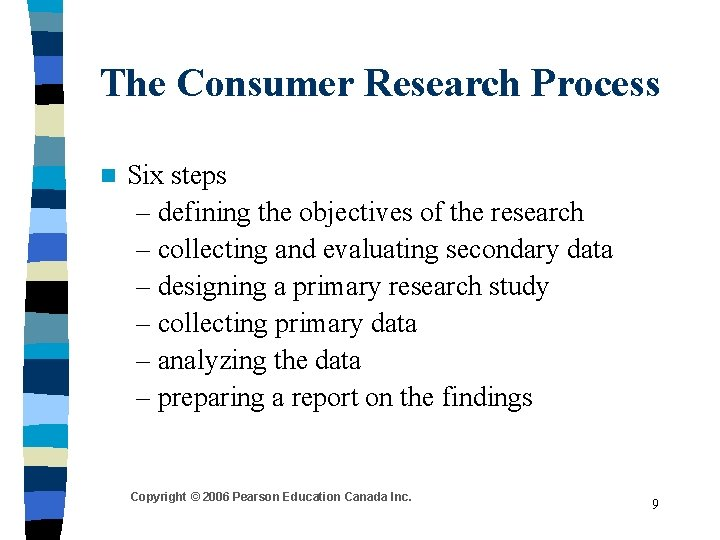 The Consumer Research Process n Six steps – defining the objectives of the research