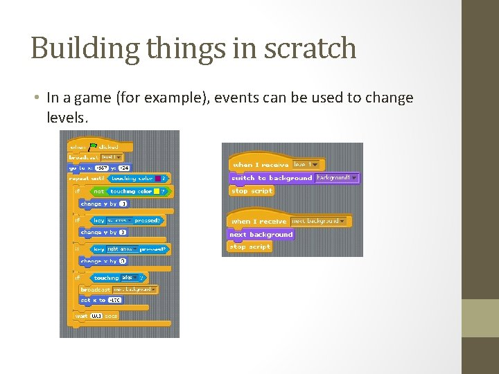 Building things in scratch • In a game (for example), events can be used