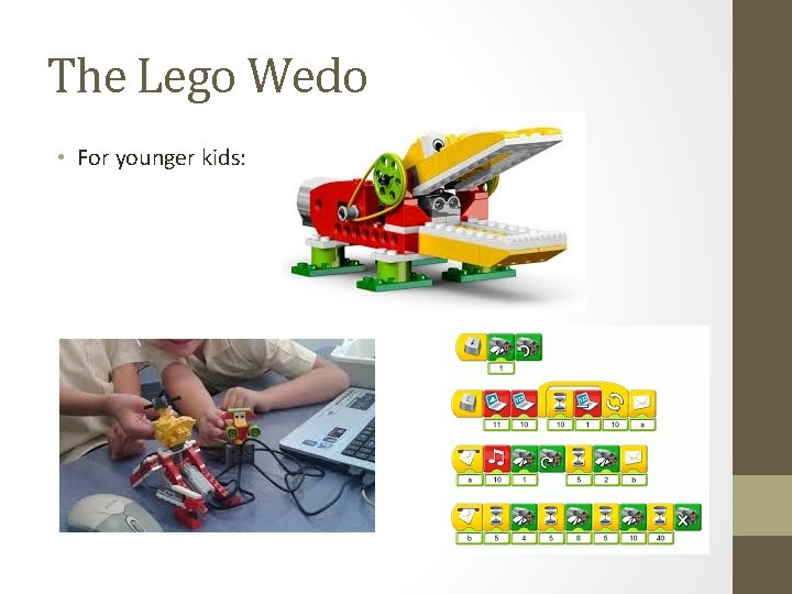 The Lego Wedo • For younger kids: