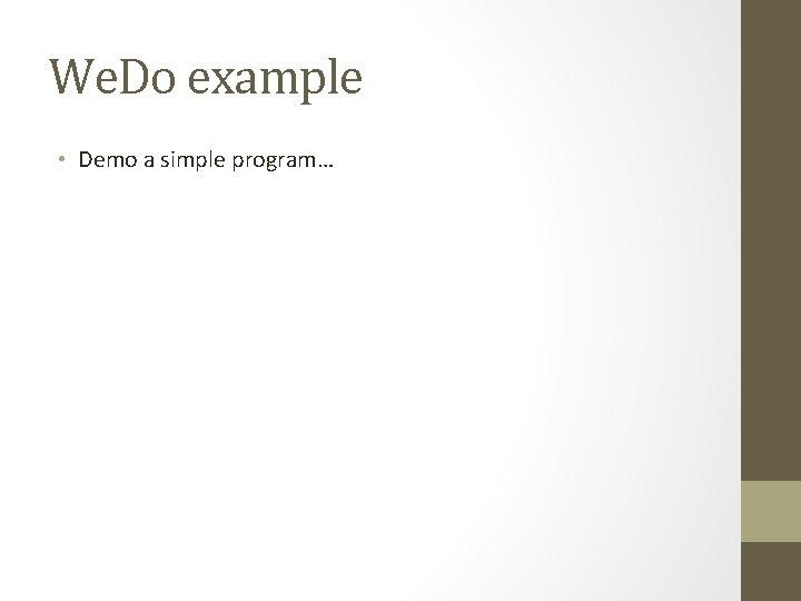 We. Do example • Demo a simple program…