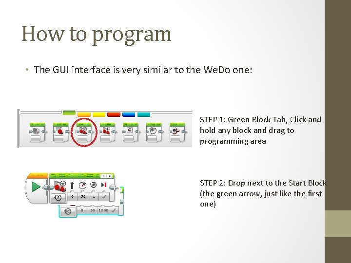 How to program • The GUI interface is very similar to the We. Do