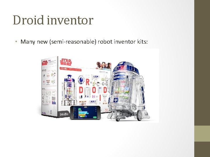 Droid inventor • Many new (semi-reasonable) robot inventor kits: